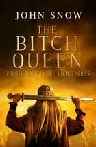 The Bitch Queen ebook by John Snow