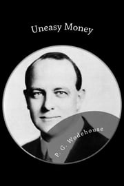 Uneasy Money ebook by P.G. Wodehouse