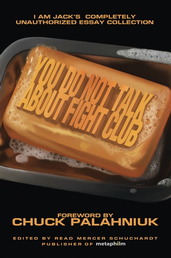 You Do Not Talk About Fight Club - I Am Jack's Completely Unauthorized Essay Collection eBook by
