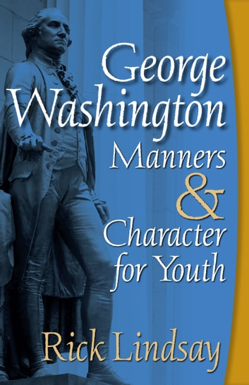 George Washington Manners and Character for Youth ebook by Rick Lindsay