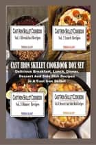 Cast Iron Skillet Cookbook Box Set: Delicious Breakfast, Lunch, Dinner, Dessert And Side Dish Recipes In A Cast Iron Skillet ebook by Teresa Sloat