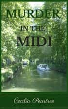 Murder in the Midi ebook by Cecilia Peartree