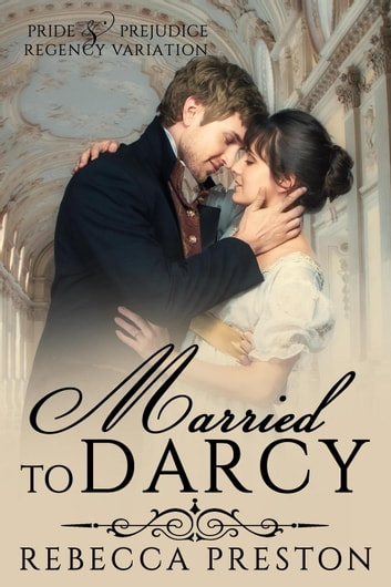 Married To Darcy ebook by Rebecca Preston,A Lady