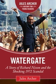 Watergate - A Story of Richard Nixon and the Shocking 1972 Scandal eBook by Jules Archer, Roger Stone