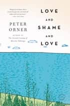 Love and Shame and Love ebook by Peter Orner