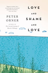 Love and Shame and Love - A Novel ebook by Peter Orner