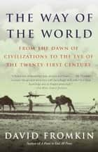 The Way of the World - From the Dawn of Civilizations to the Eve of the Twenty-first Century ebook by David Fromkin