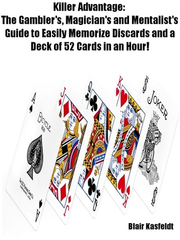Killer Advantage: The Gambler's, Magician's and Mentalists Guide to Easily Memorize Discards and a Deck of 52 Cards in an Hour! ebook by Blair Kasfeldt