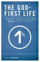 The God-First Life - Uncomplicate Your Life, God's Way ebook by Stovall Weems, Judah Smith