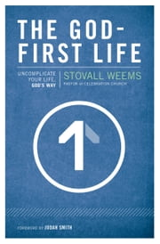 The God-First Life - Uncomplicate Your Life, God's Way ebook by Stovall Weems,Judah Smith