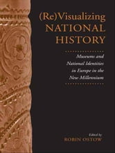 (Re)Visualizing National History - Museums and National Identities in Europe in the New Millennium ebook by Robin  Ostow