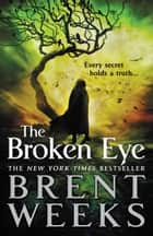 The Broken Eye ebook by Brent Weeks