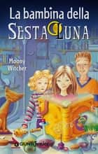 Nina. La bambina della Sesta Luna ebook by Moony Witcher