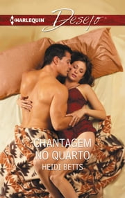 Chantagem no quarto ebook by Heidi Betts