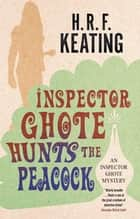 Inspector Ghote Hunts the Peacock ebook by H. R. F. Keating