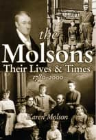 The Molsons: Their Lives and Times: 1780-2000 - Their Lives and Times: 1780-2000 ebook by Karen Molson