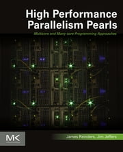 High Performance Parallelism Pearls Volume One - Multicore and Many-core Programming Approaches ebook by James Reinders,James Jeffers