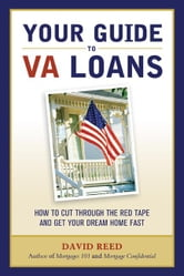 Your Guide to Va Loans: How to Cut Through the Red Tape and Get Your Dream Home Fast ebook by Reed, David