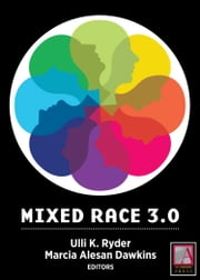 Mixed Race 3.0 - Risk and Reward in the Digital Age ebook by Ulli K. Ryder,Ulli K. Ryder,Marcia Alesan Dawkins,Marcia Alesan Dawkins,Herman S. Gray,Gary B. Nash,Peggy Pascoe,Jordan Clarke,Ken Tanabe,Lori L. Tharps,Andrew K. Jolivette,Rainier Spencer,Velina Hasu Houston,Lindsay A. Dawkins,Amanda Mardon,Shoshana Sarah,Mary Beltràn,Lisa Rueckert,Larry Gross,Arlene Luck