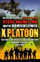 X Platoon ebook by Steve Heaney, MC,Damien Lewis
