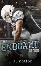 The Endgame Is You ebook by L A Cotton