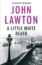 A Little White Death ebook by John Lawton