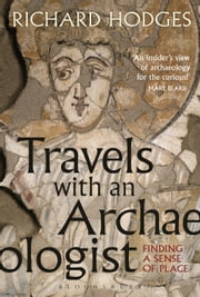 Travels with an Archaeologist - Finding a Sense of Place ebook by Richard Hodges