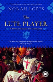 The Lute Player - A Novel of Richard the Lionhearted ebook by Norah Lofts