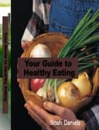 Your Guide to Healthy Eating ebook by Noah Daniels