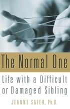 The Normal One ebook by Jeanne Safer, Ph.D.