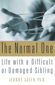 The Normal One - Life with a Difficult or Damaged Sibling ebook by Jeanne Safer, Ph.D.