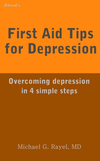 First Aid Tips for Depression: Overcoming Depression In 4 Simple Steps ebook by Michael Rayel