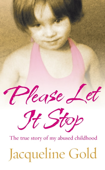 Please Let It Stop - The true story of my abused childhood ebook by Jacqueline Gold