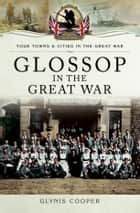 Glossop in the Great War ebook by Glynis  Cooper