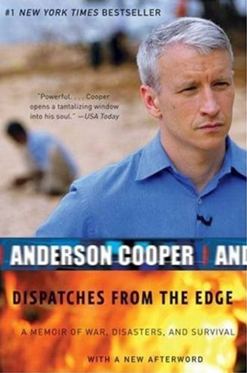 Dispatches from the Edge - A Memoir of War, Disasters, and Survival ebook by Anderson Cooper