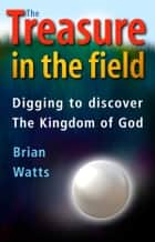 The Treasure in the Field ebook by Brian Watts