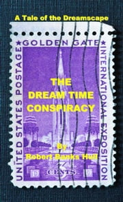 The Dream Time Conspiracy: A Tale of the Dreamscape ebook by Hull, Robert Banks