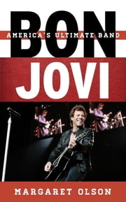 Bon Jovi - America's Ultimate Band ebook by Margaret Olson