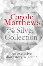 The Silver Collection ebook by Carole Matthews
