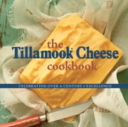 The Tillamook Cheese Cookbook - Celebrating Over a Century of Excellence ebook by Holstead