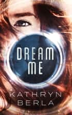 Dream Me ebook by Kathryn Berla