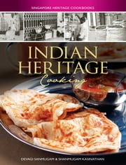 Indian Heritage Cooking ebook by Devagi Sanmugan,Shanmugam Kasinathan
