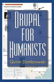 Drupal for Humanists ebook by Quinn Dombrowski
