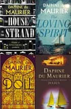 Daphne du Maurier Omnibus 2 - The House on the Strand; Julius; The Loving Spirit; The Doll: Short Stories ebook by Daphne Du Maurier