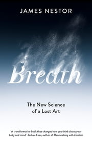 Breath - The New Science of a Lost Art ebook by James Nestor