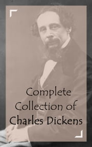 Complete Collection of Charles Dickens ebook by Charles Dickens