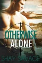 Otherwise Alone - Evan Arden, #1 ebook by Shay Savage