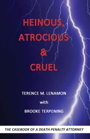 Heinous, Atrocious & Cruel: The Casebook of a Death Penalty Attorney ebook by Terry Lenamon