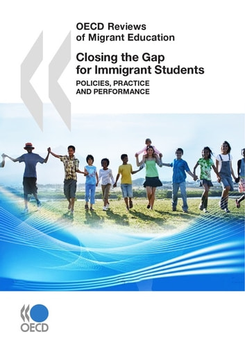 Closing the Gap for Immigrant Students - Policies, Practice and Performance ebook by Collective