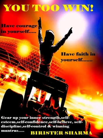 You Too Win!(Have courage in yourself….. Have faith in yourself…)....Gear up your inner strength,self-esteem,self-confidence,self-believe, self-discipline,self-control,winning mantras,happiness,success & positive approach. ebook by Birister Sharma